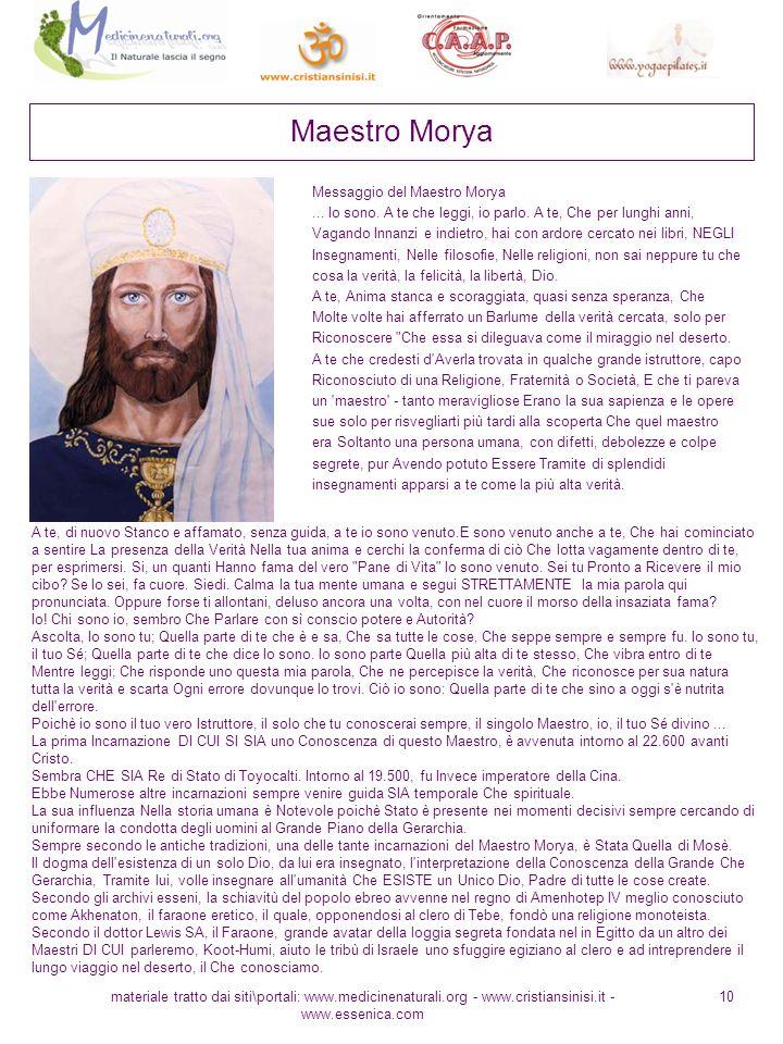 materiale tratto dai siti\portali: www.medicinenaturali.org - www.cristiansinisi.it - www.essenica.com 10 Maestro Morya Messaggio del Maestro Morya...