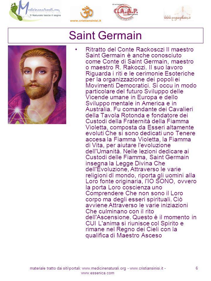 materiale tratto dai siti\portali: www.medicinenaturali.org - www.cristiansinisi.it - www.essenica.com 6 Saint Germain Ritratto del Conte Rackosczi Il maestro Saint Germain è anche conosciuto come Conte di Saint Germain, maestro o maestro R.