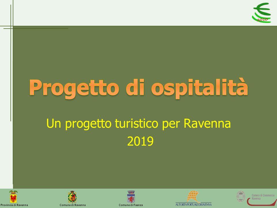 Comune di Ravenna Comune di FaenzaProvincia di Ravenna Un progetto turistico per Ravenna 2019