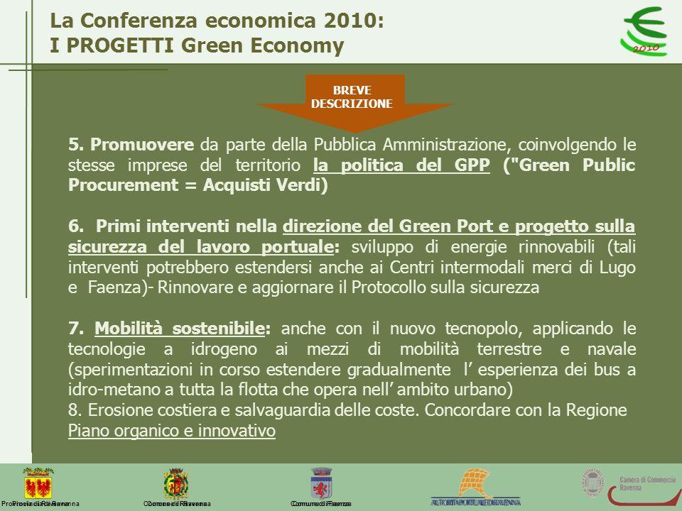 Comune di Ravenna Comune di FaenzaProvincia di Ravenna La Conferenza economica 2010: I PROGETTI Green Economy BREVE DESCRIZIONE 5. Promuovere da parte