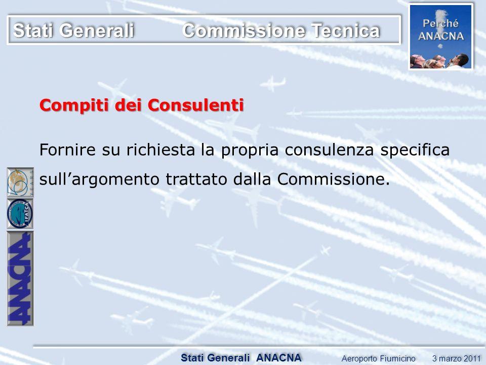 Stati Generali ANACNA Aeroporto Fiumicino 3 marzo 2011 Compiti dei Consulenti Fornire su richiesta la propria consulenza specifica sullargomento trattato dalla Commissione.