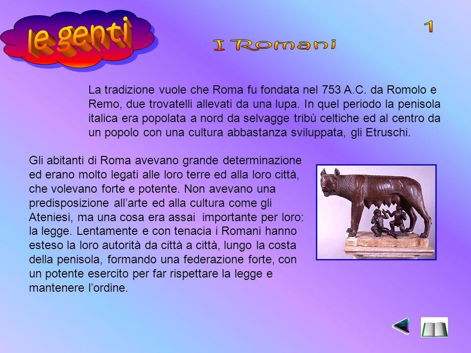 Gli abitanti di Roma avevano grande determinazione ed erano molto legati alle loro terre ed alla loro città, che volevano forte e potente.