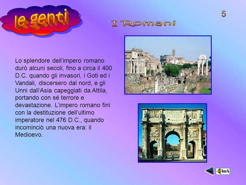 Lo splendore dellimpero romano durò alcuni secoli, fino a circa il 400 D.C.