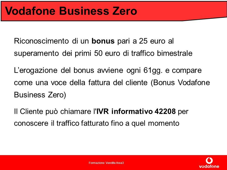 Formazione Vendite Area3 Vodafone Business Zero Riconoscimento di un bonus pari a 25 euro al superamento dei primi 50 euro di traffico bimestrale Lerogazione del bonus avviene ogni 61gg.