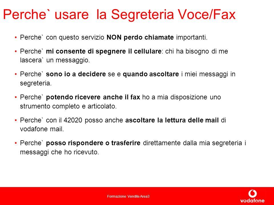 Formazione Vendite Area3 Perche` usare la Segreteria Voce/Fax Perche` con questo servizio NON perdo chiamate importanti.
