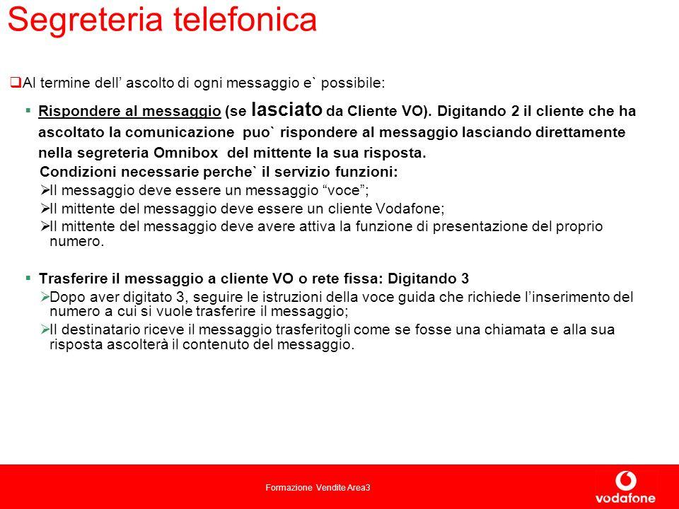Formazione Vendite Area3 Segreteria telefonica Al termine dell ascolto di ogni messaggio e` possibile: Rispondere al messaggio (se lasciato da Cliente VO).