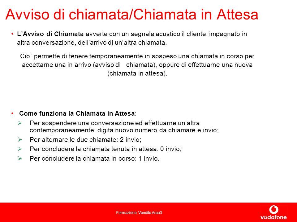 Formazione Vendite Area3 Avviso di chiamata/Chiamata in Attesa LAvviso di Chiamata avverte con un segnale acustico il cliente, impegnato in altra conversazione, dellarrivo di unaltra chiamata.