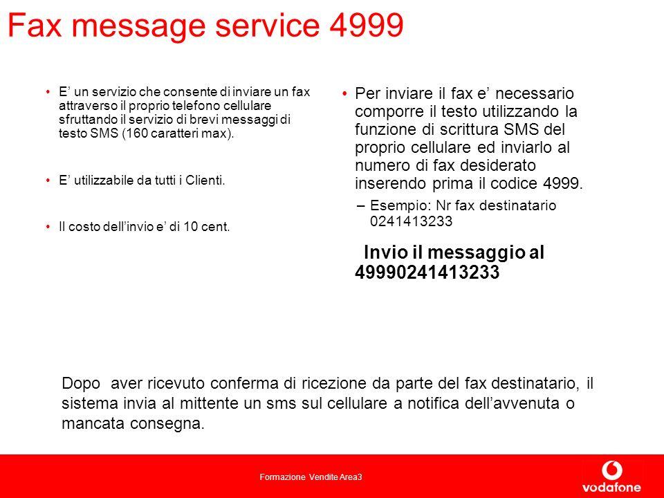 Formazione Vendite Area3 Fax message service 4999 E un servizio che consente di inviare un fax attraverso il proprio telefono cellulare sfruttando il servizio di brevi messaggi di testo SMS (160 caratteri max).
