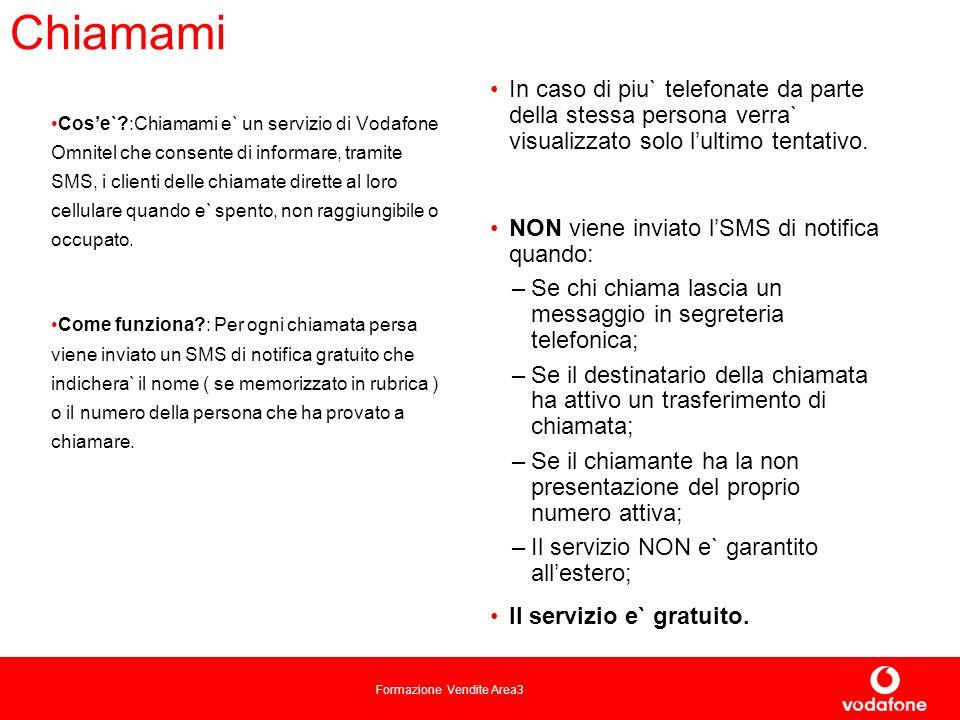 Formazione Vendite Area3 Chiamami Cose`?:Chiamami e` un servizio di Vodafone Omnitel che consente di informare, tramite SMS, i clienti delle chiamate dirette al loro cellulare quando e` spento, non raggiungibile o occupato.