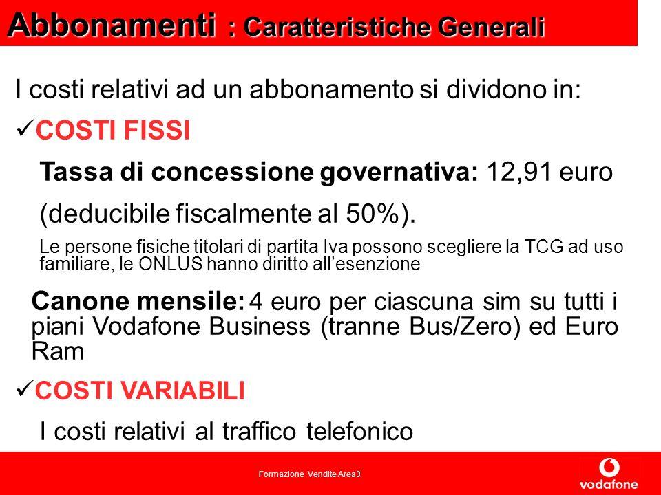 Formazione Vendite Area3 Abbonamenti : Caratteristiche Generali I costi relativi ad un abbonamento si dividono in: COSTI FISSI Tassa di concessione governativa: 12,91 euro (deducibile fiscalmente al 50%).