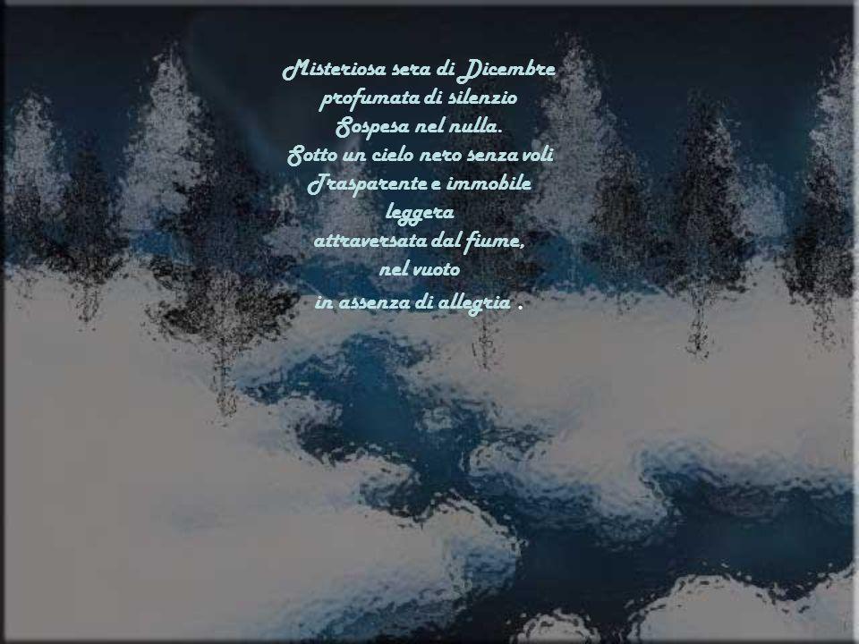 Misteriosa sera di Dicembre profumata di silenzio Sospesa nel nulla.