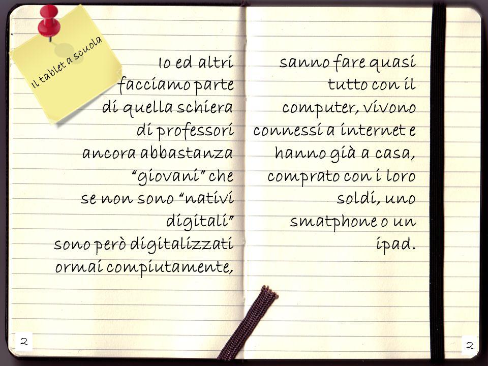 Io ed altri facciamo parte di quella schiera di professori ancora abbastanza giovani che se non sono nativi digitali sono però digitalizzati ormai com