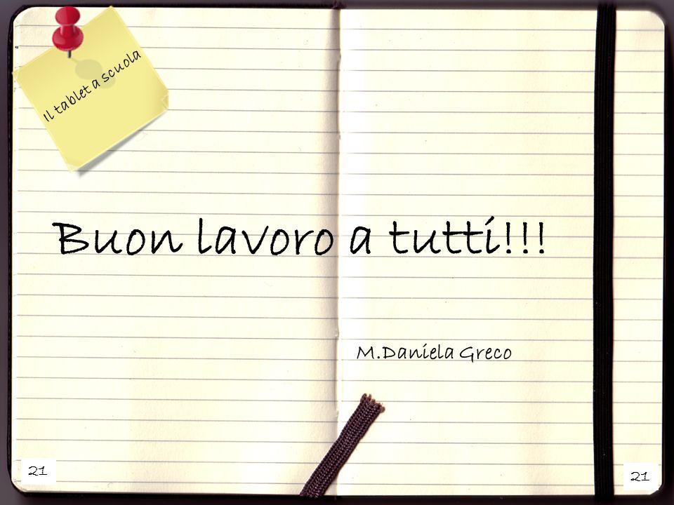21 Il tablet a scuola Buon lavoro a tutti!!! M.Daniela Greco