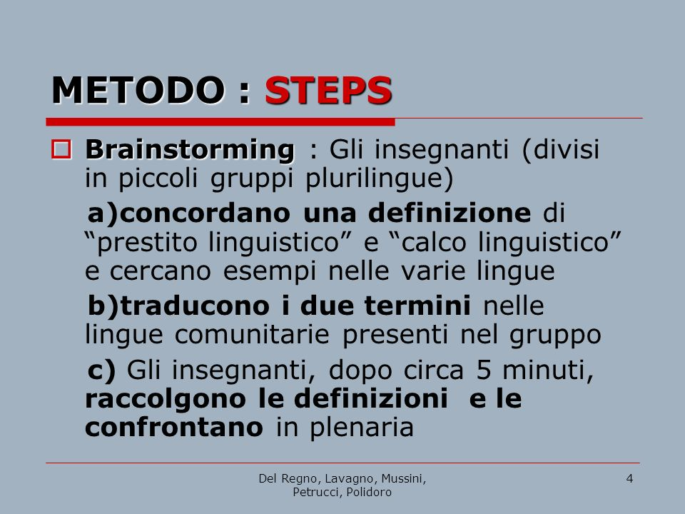 Del Regno, Lavagno, Mussini, Petrucci, Polidoro 4 Brainstorming Brainstorming : Gli insegnanti (divisi in piccoli gruppi plurilingue) a)concordano una