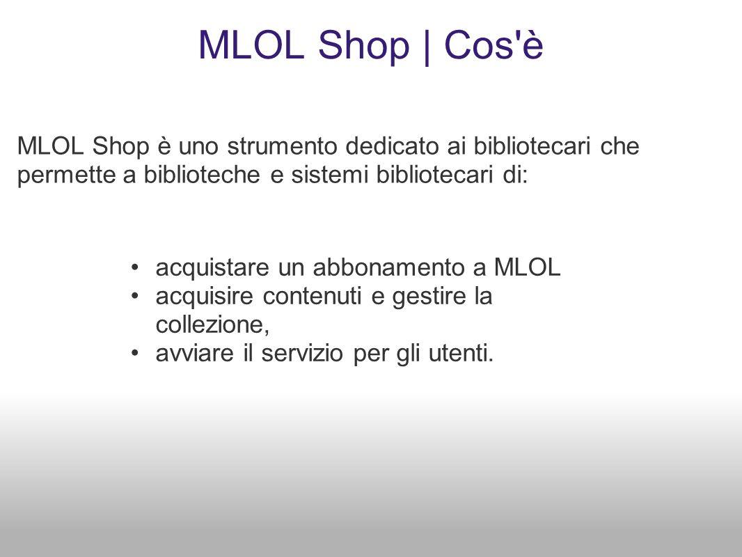MLOL Shop | Cos'è MLOL Shop è uno strumento dedicato ai bibliotecari che permette a biblioteche e sistemi bibliotecari di: acquistare un abbonamento a