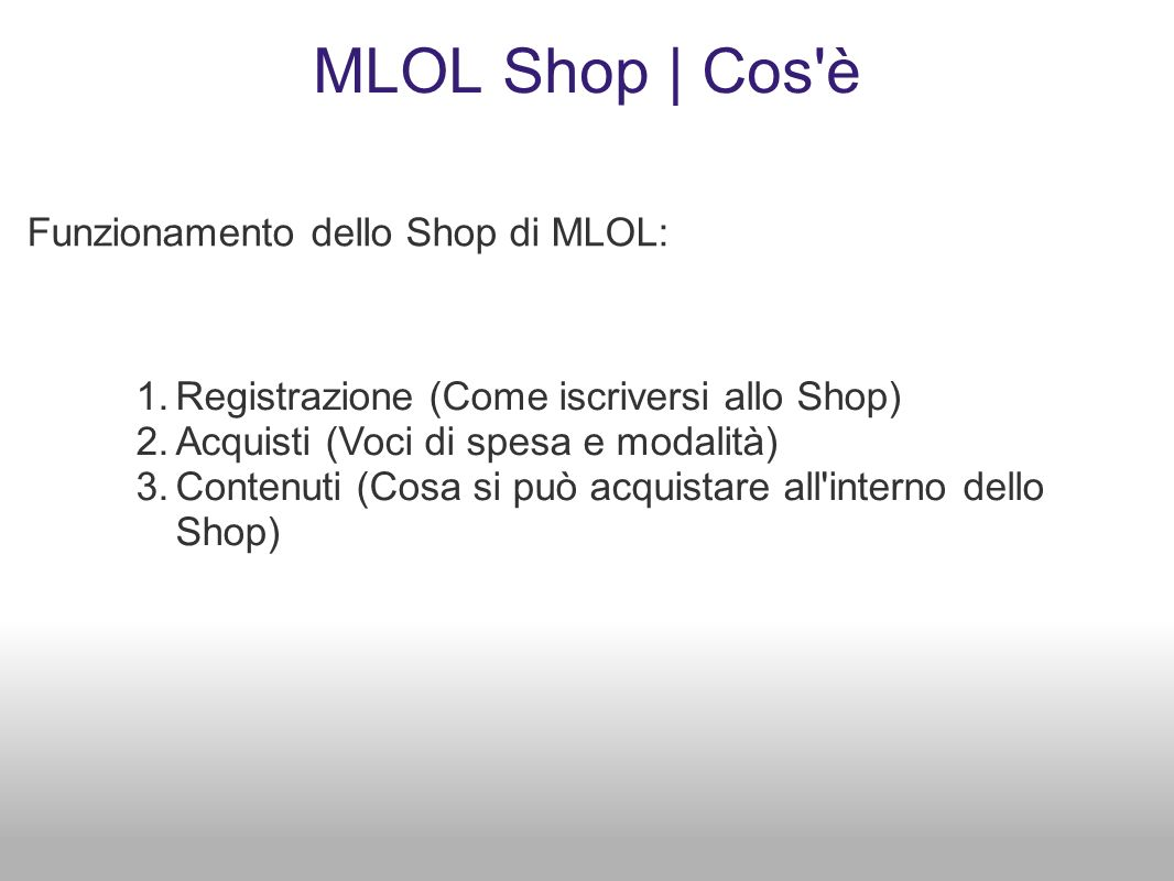 MLOL Shop | Cos'è Funzionamento dello Shop di MLOL: 1.Registrazione (Come iscriversi allo Shop) 2.Acquisti (Voci di spesa e modalità) 3.Contenuti (Cos