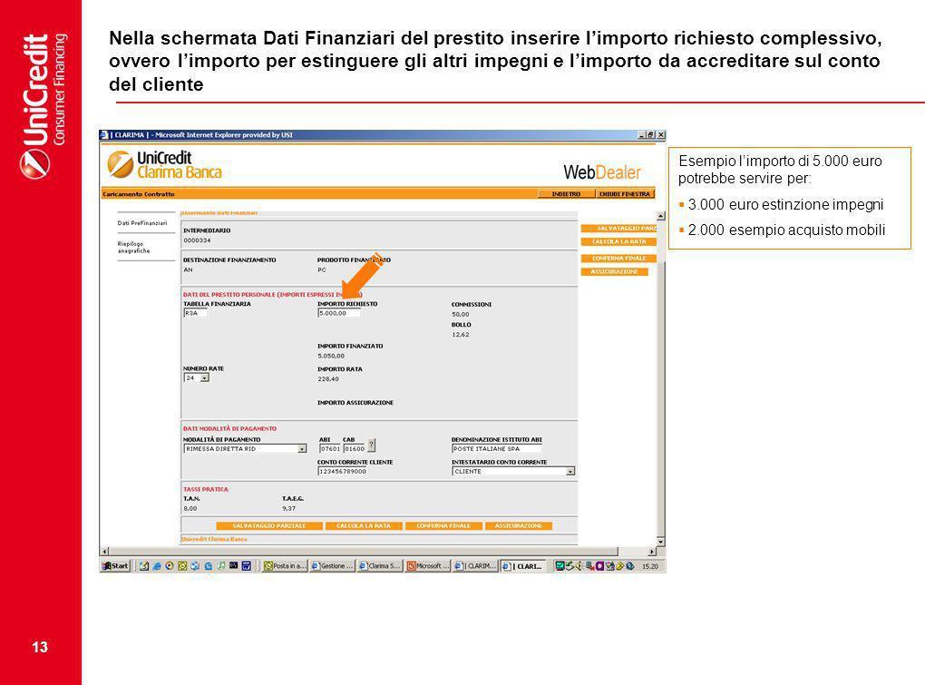 13 Nella schermata Dati Finanziari del prestito inserire limporto richiesto complessivo, ovvero limporto per estinguere gli altri impegni e limporto d