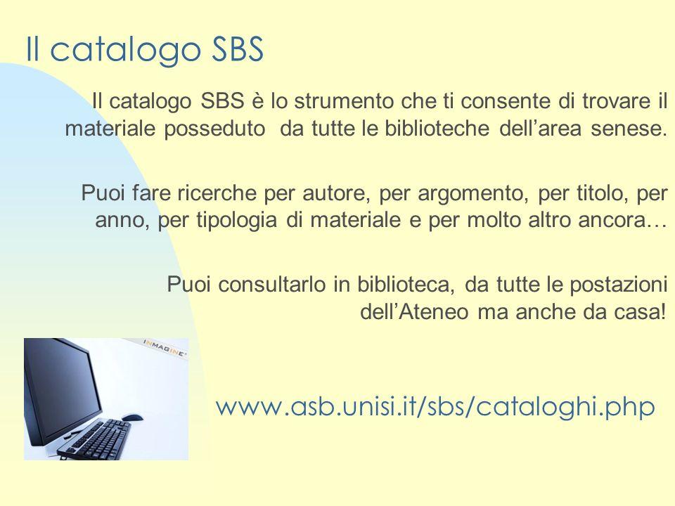 Il catalogo SBS Il catalogo SBS è lo strumento che ti consente di trovare il materiale posseduto da tutte le biblioteche dellarea senese.