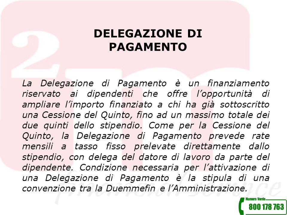 DELEGAZIONE DI PAGAMENTO La Delegazione di Pagamento è un finanziamento riservato ai dipendenti che offre lopportunità di ampliare limporto finanziato