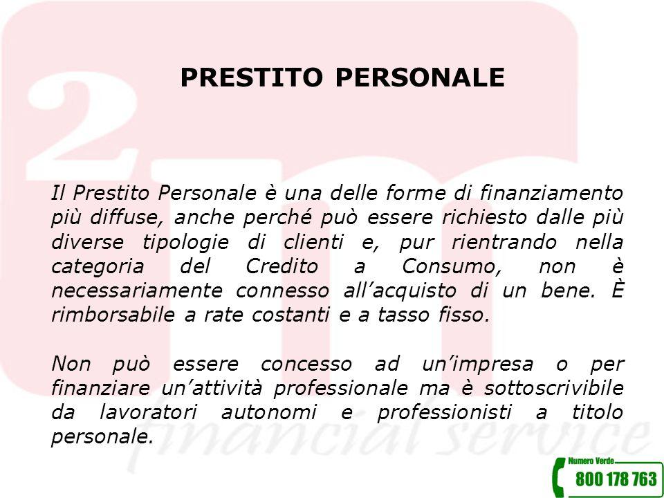 PRESTITO PERSONALE Il Prestito Personale è una delle forme di finanziamento più diffuse, anche perché può essere richiesto dalle più diverse tipologie