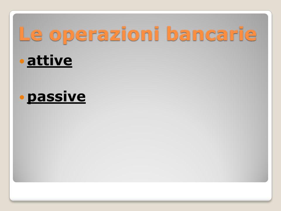 Le operazioni bancarie attive passive