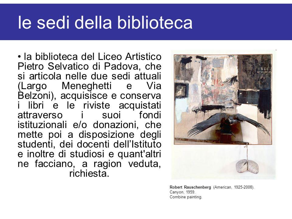 le sedi della biblioteca la biblioteca del Liceo Artistico Pietro Selvatico di Padova, che si articola nelle due sedi attuali (Largo Meneghetti e Via