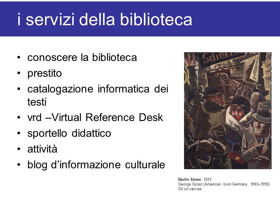i servizi della biblioteca conoscere la biblioteca prestito catalogazione informatica dei testi vrd –Virtual Reference Desk sportello didattico attivi