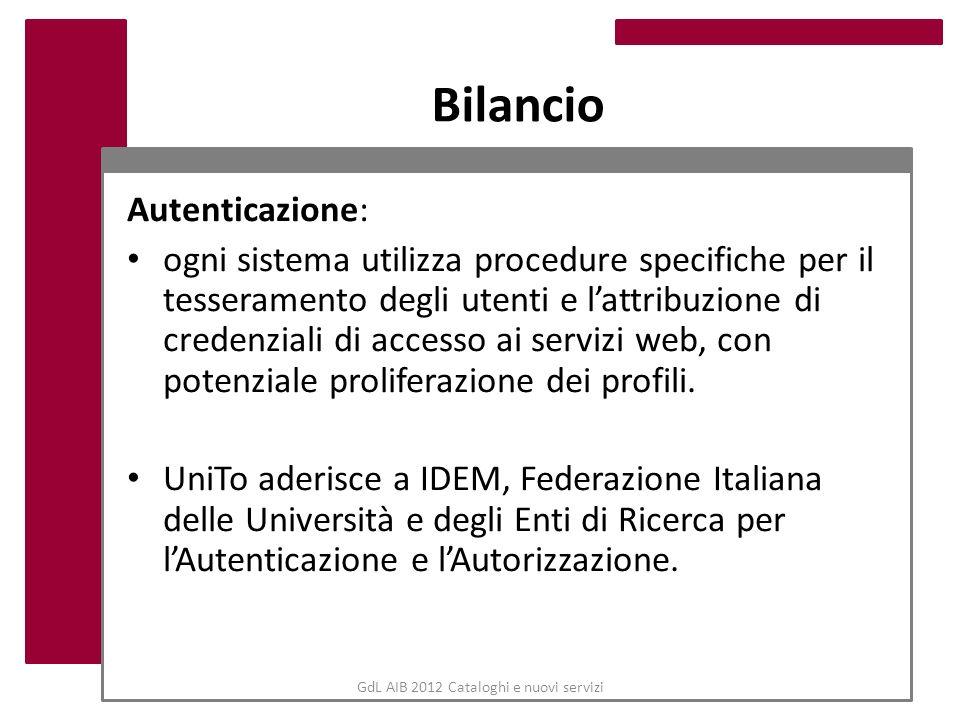 GdL AIB 2012 Cataloghi e nuovi servizi Bilancio Autenticazione: ogni sistema utilizza procedure specifiche per il tesseramento degli utenti e lattribu