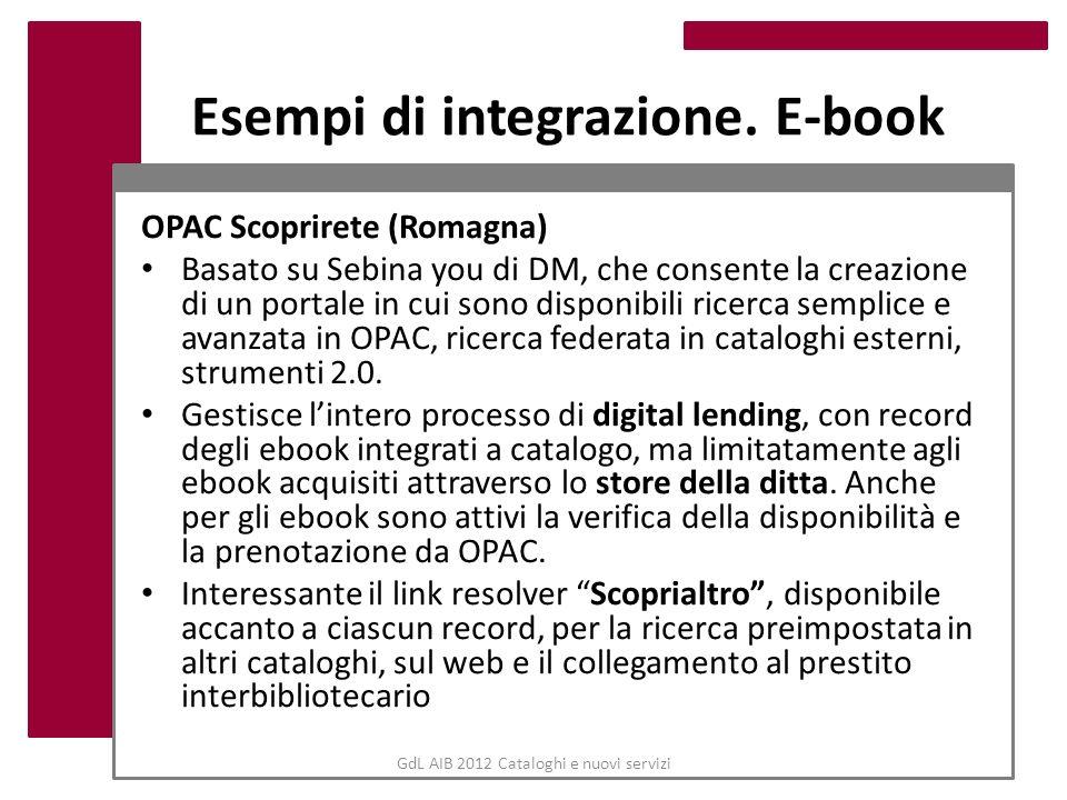 Esempi di integrazione. E-book OPAC Scoprirete (Romagna) Basato su Sebina you di DM, che consente la creazione di un portale in cui sono disponibili r