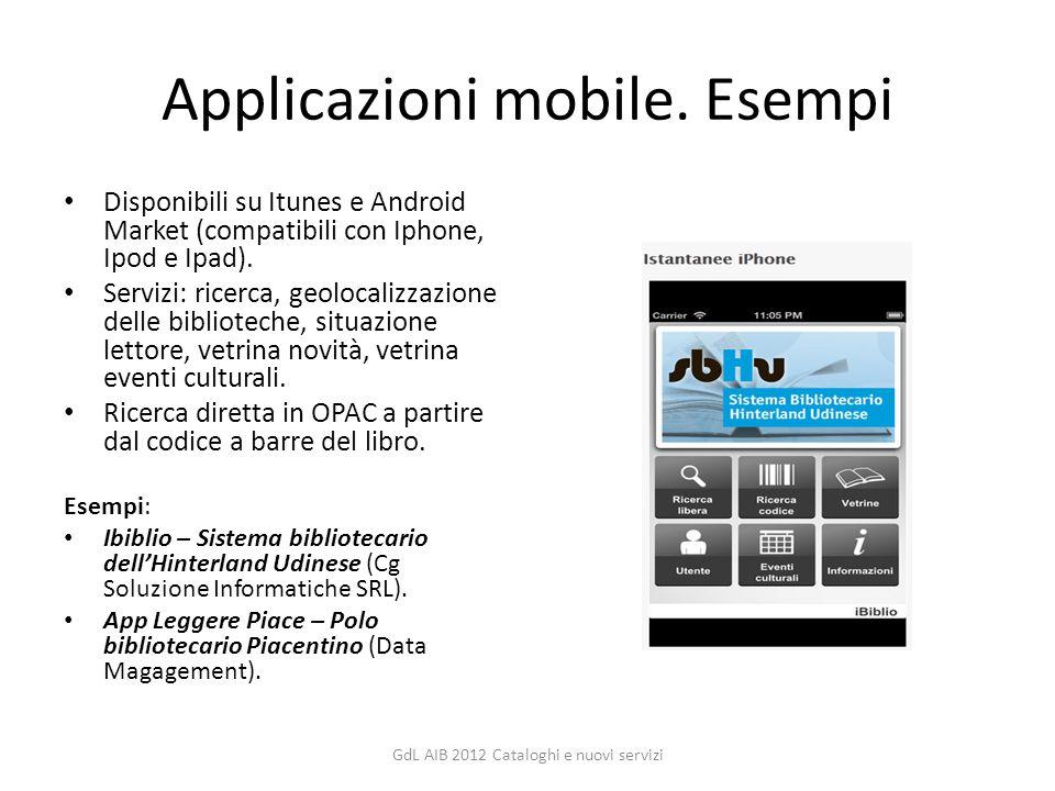 Applicazioni mobile. Esempi Disponibili su Itunes e Android Market (compatibili con Iphone, Ipod e Ipad). Servizi: ricerca, geolocalizzazione delle bi