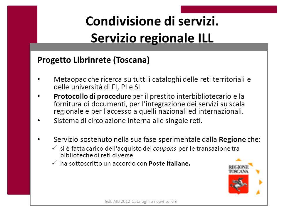 Condivisione di servizi. Servizio regionale ILL Progetto Librinrete (Toscana) Metaopac che ricerca su tutti i cataloghi delle reti territoriali e dell