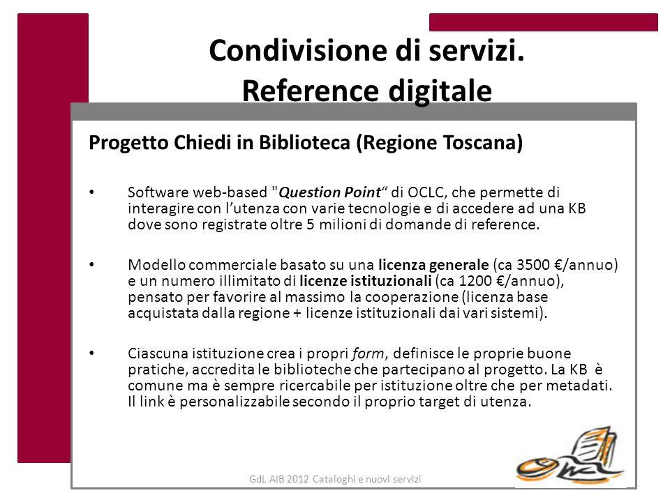 GdL AIB 2012 Cataloghi e nuovi servizi Condivisione di servizi. Reference digitale Progetto Chiedi in Biblioteca (Regione Toscana) Software web-based