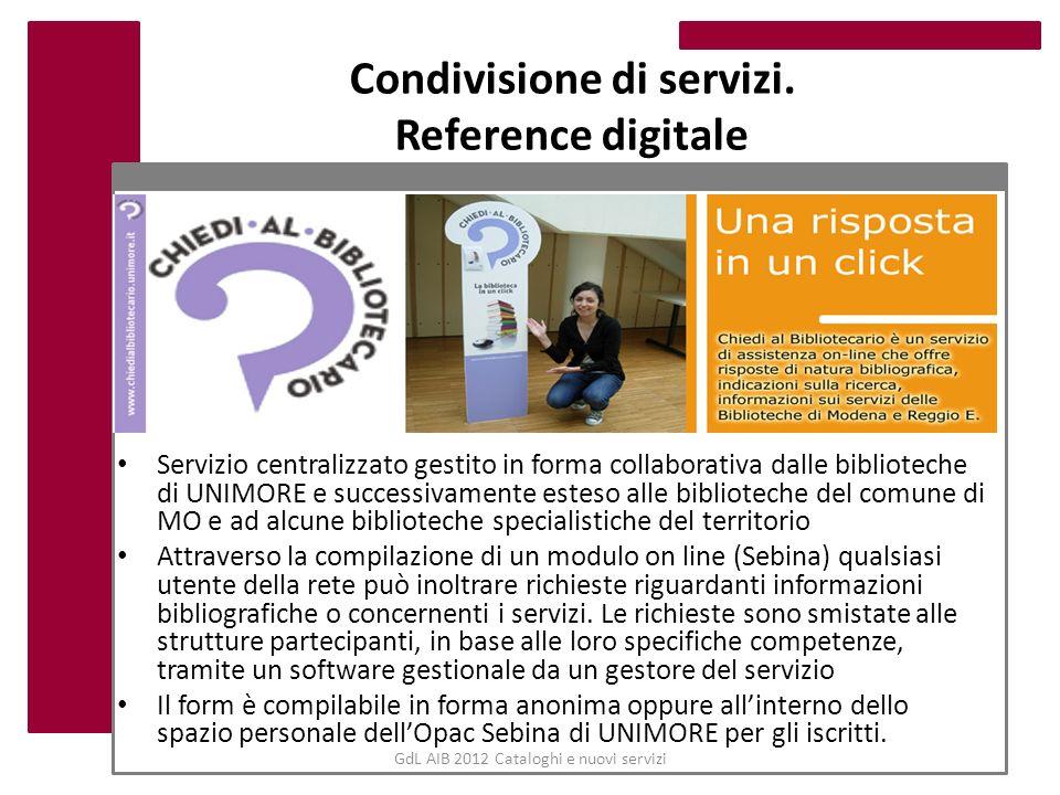 GdL AIB 2012 Cataloghi e nuovi servizi Condivisione di servizi. Reference digitale Servizio centralizzato gestito in forma collaborativa dalle bibliot