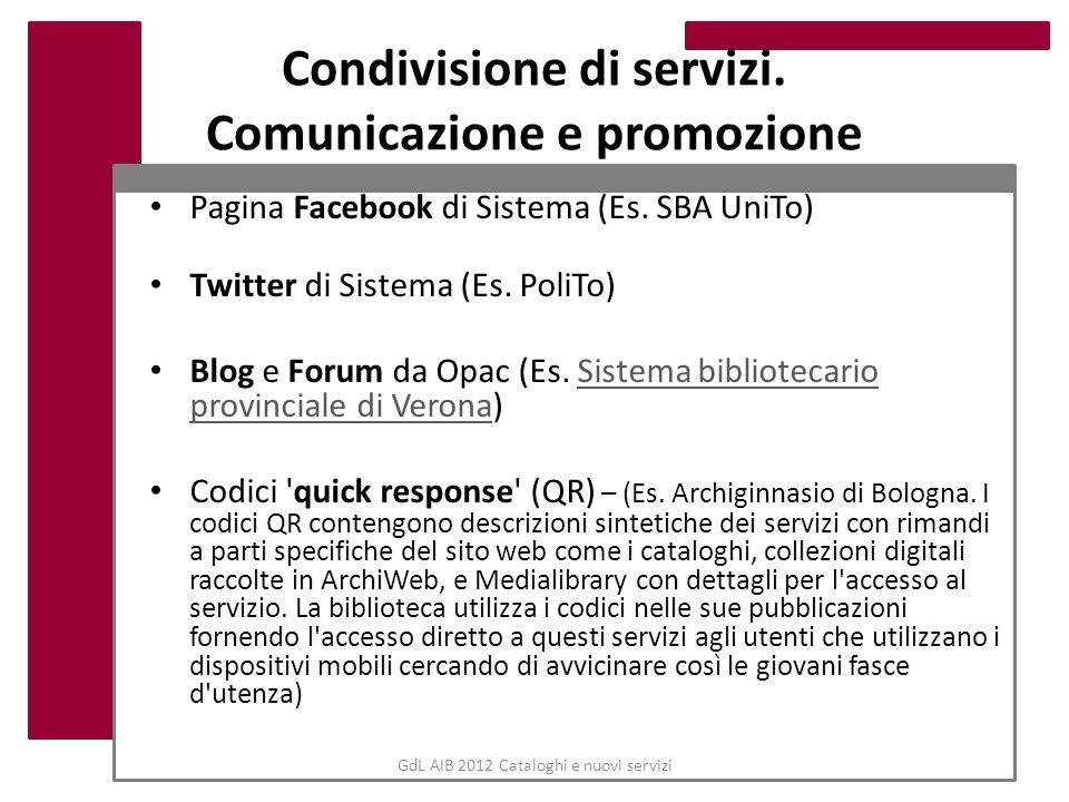 GdL AIB 2012 Cataloghi e nuovi servizi Condivisione di servizi. Comunicazione e promozione Pagina Facebook di Sistema (Es. SBA UniTo) Twitter di Siste