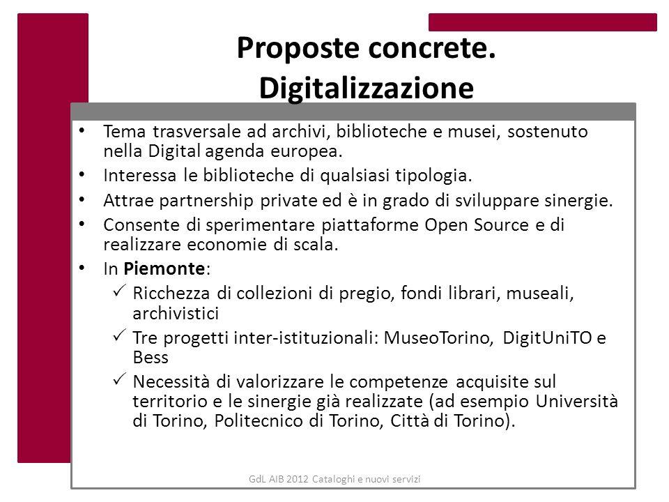 GdL AIB 2012 Cataloghi e nuovi servizi Proposte concrete. Digitalizzazione Tema trasversale ad archivi, biblioteche e musei, sostenuto nella Digital a