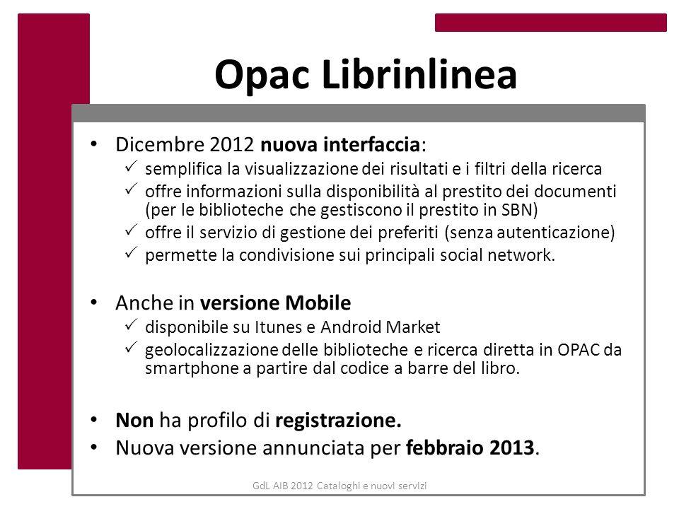 GdL AIB 2012 Cataloghi e nuovi servizi Opac Librinlinea Dicembre 2012 nuova interfaccia: semplifica la visualizzazione dei risultati e i filtri della