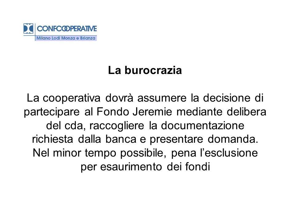 La burocrazia La cooperativa dovrà assumere la decisione di partecipare al Fondo Jeremie mediante delibera del cda, raccogliere la documentazione rich
