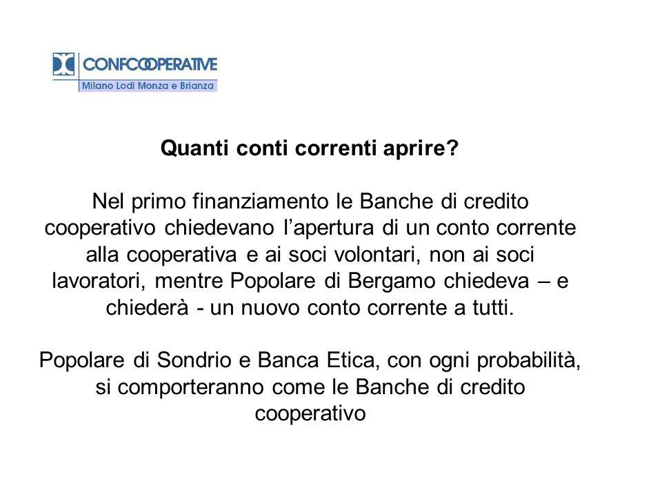 Quanti conti correnti aprire? Nel primo finanziamento le Banche di credito cooperativo chiedevano lapertura di un conto corrente alla cooperativa e ai