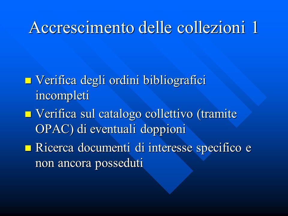 Accrescimento delle collezioni 1 Verifica degli ordini bibliografici incompleti Verifica degli ordini bibliografici incompleti Verifica sul catalogo c