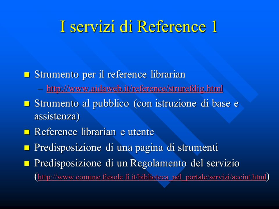 I servizi di Reference 1 Strumento per il reference librarian Strumento per il reference librarian –http://www.aidaweb.it/reference/strurefdig.html ht