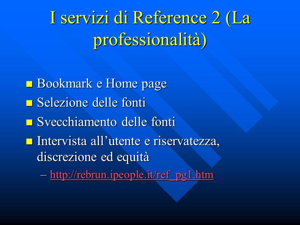 I servizi di Reference 2 (La professionalità) Bookmark e Home page Bookmark e Home page Selezione delle fonti Selezione delle fonti Svecchiamento dell