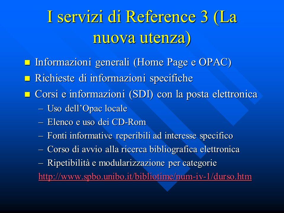 I servizi di Reference 3 (La nuova utenza) Informazioni generali (Home Page e OPAC) Informazioni generali (Home Page e OPAC) Richieste di informazioni