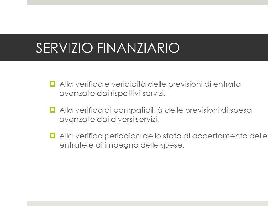 SERVIZIO FINANZIARIO Alla verifica e veridicità delle previsioni di entrata avanzate dai rispettivi servizi.