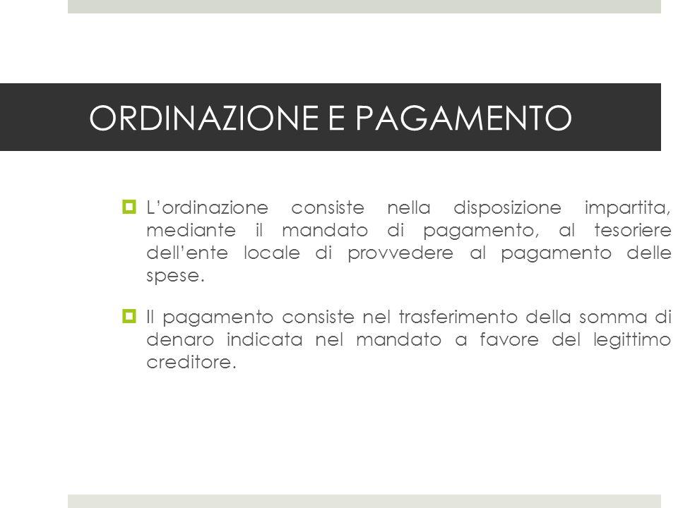 ORDINAZIONE E PAGAMENTO Lordinazione consiste nella disposizione impartita, mediante il mandato di pagamento, al tesoriere dellente locale di provvedere al pagamento delle spese.