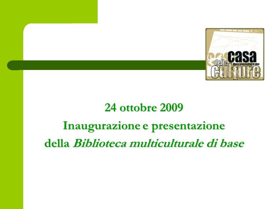 24 ottobre 2009 Inaugurazione e presentazione della Biblioteca multiculturale di base