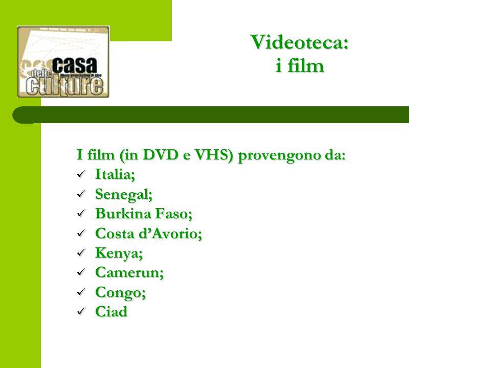 Videoteca: i film I film (in DVD e VHS) provengono da: Italia; Italia; Senegal; Senegal; Burkina Faso; Burkina Faso; Costa dAvorio; Costa dAvorio; Kenya; Kenya; Camerun; Camerun; Congo; Congo; Ciad Ciad