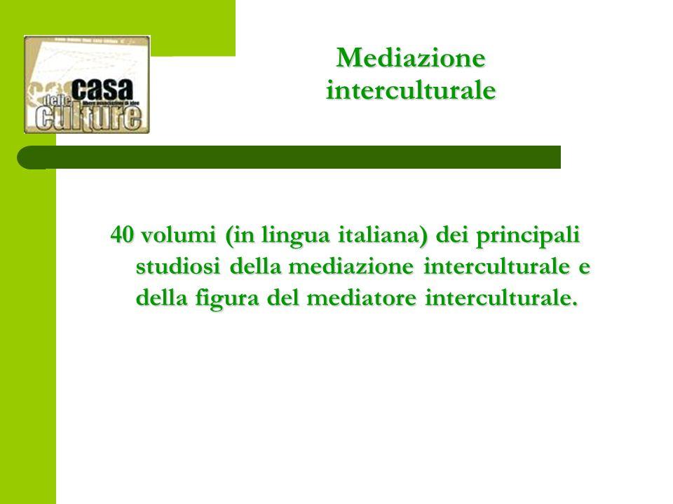 Mediazione interculturale 40 volumi (in lingua italiana) dei principali studiosi della mediazione interculturale e della figura del mediatore interculturale.