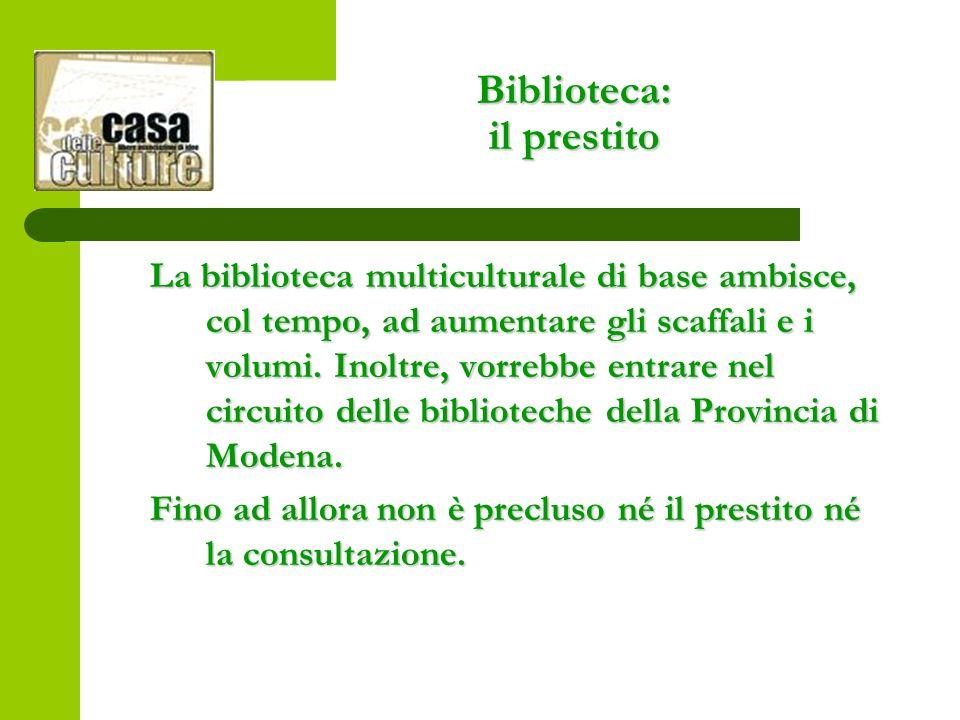Biblioteca: il prestito La biblioteca multiculturale di base ambisce, col tempo, ad aumentare gli scaffali e i volumi.