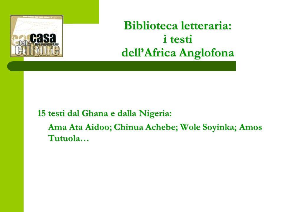 Biblioteca letteraria: i testi dellAfrica Anglofona 15 testi dal Ghana e dalla Nigeria: Ama Ata Aidoo; Chinua Achebe; Wole Soyinka; Amos Tutuola…