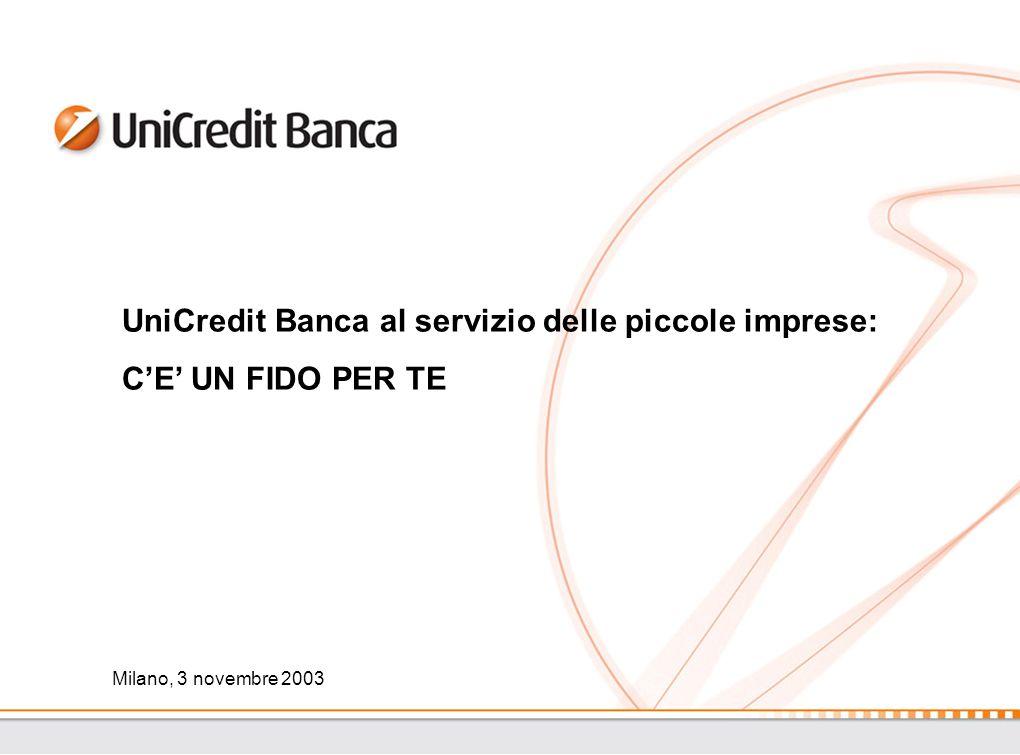 Milano, 3 novembre 2003 UniCredit Banca al servizio delle piccole imprese: CE UN FIDO PER TE